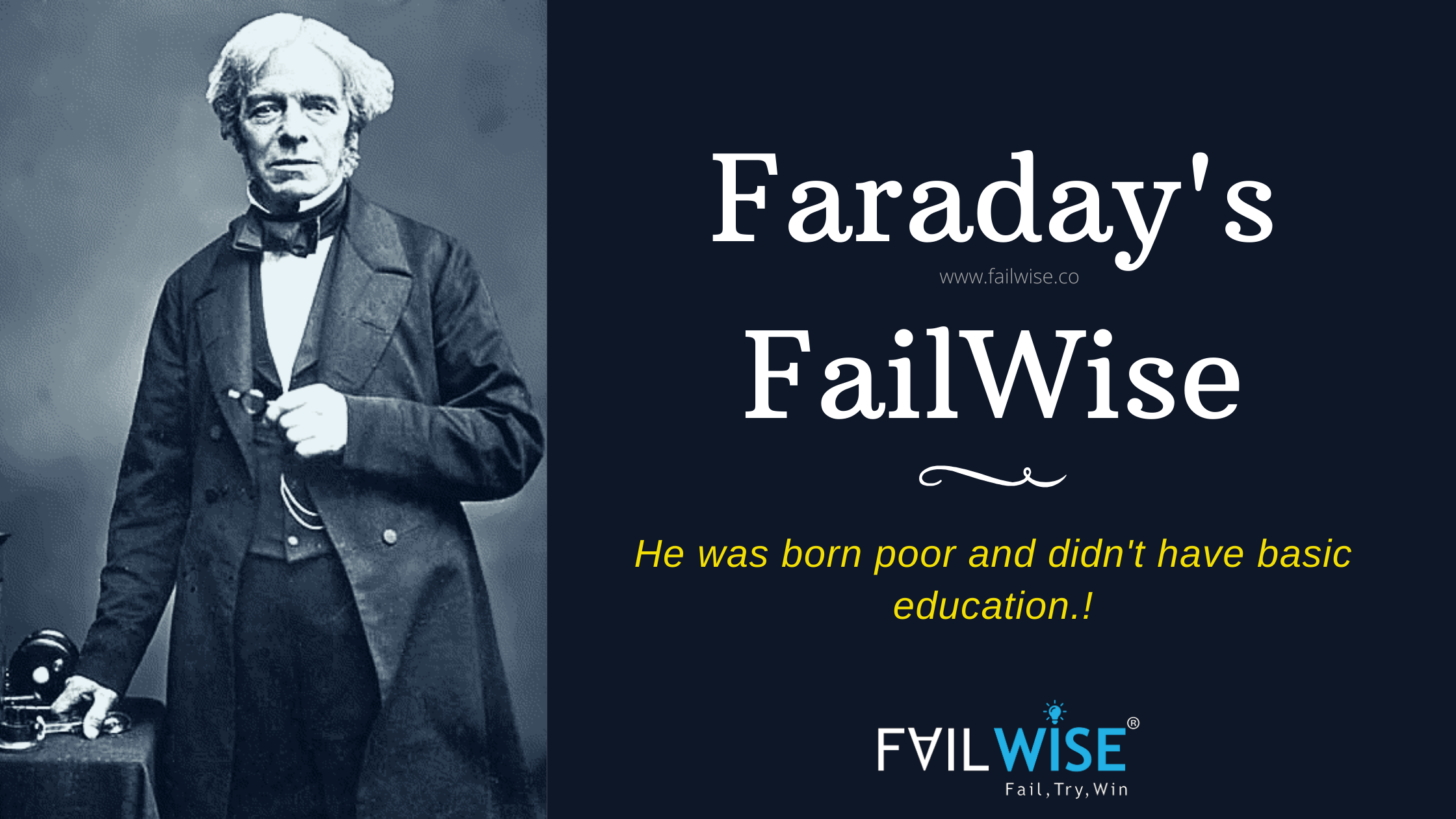 FailWise Story of British Scientist Michael Faraday. It Wasn't Easy!